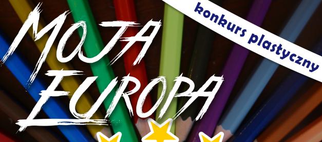 Moja Europa! Konkurs plastyczny dla uczniów szkół podstawowych